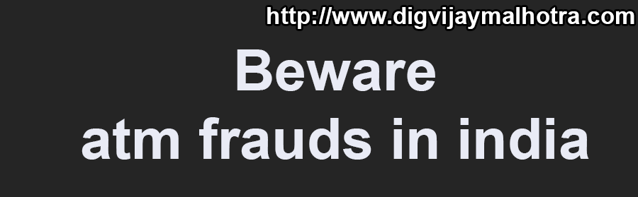 Beware atm frauds in india