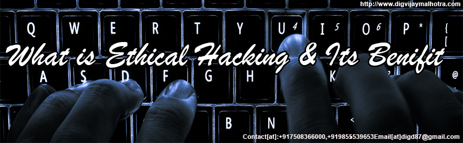 What is Ethical Hacking & Its Benifit